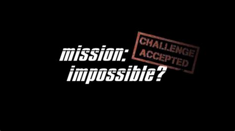 mission impossible challenge accepted