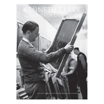 kenneth clark and civilisation books kenneth clark looking for civilisation chris stephens