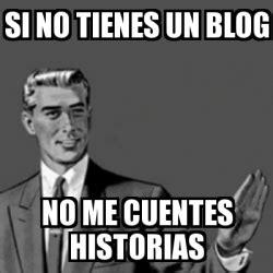 no me cuentes tu meme correction guy si no tienes un blog no me cuentes historias 28631320