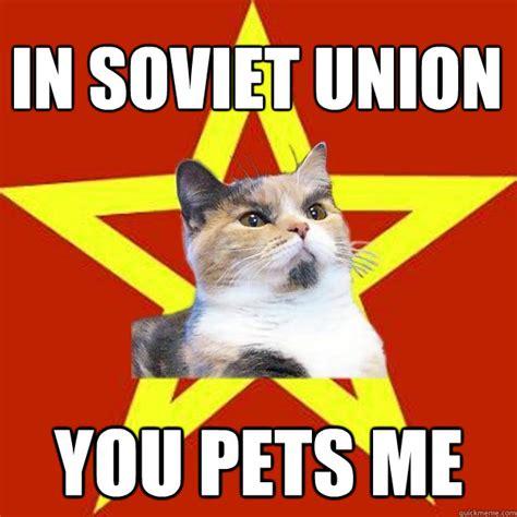 Union Memes - in soviet union you pets me cat meme cat planet cat planet