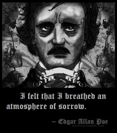 edgar allan poe biography work cited i felt that i breathed an atmosphere of sorrow edgar