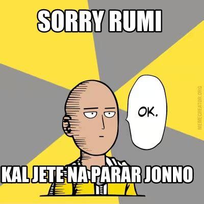 Rumi Memes - meme creator sorry rumi kal jete na parar jonno meme