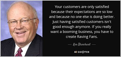 raving fans ken blanchard ken blanchard quote your customers are only satisfied