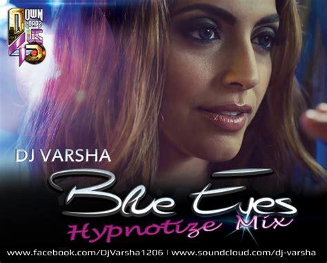 blue eyes mp3 dj remix download blue eyes yo yo honey singh hypnotize mix dj varsha