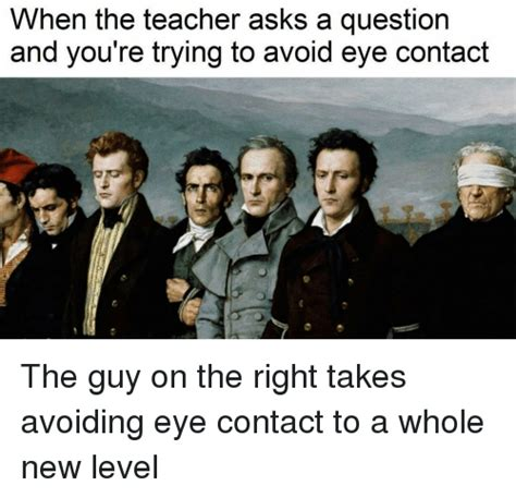Eye Contact Meme - teacher memes part 2