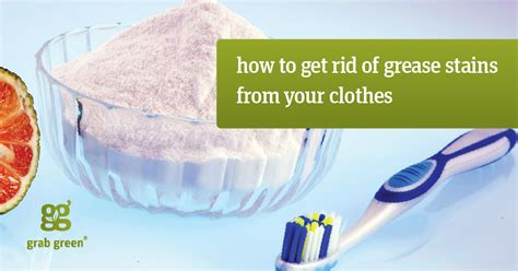 How To Get A Stain Out Of A by How To Get Grease Stains Out Of Clothes Grab Green