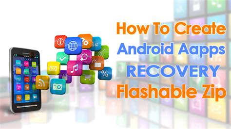 how to create an android app how to create android apps recovery flashable zip file