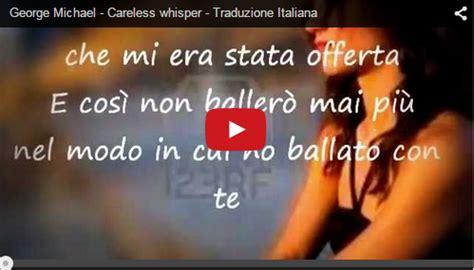 careless whisper testo e traduzione l per la musica george michael careless whisper