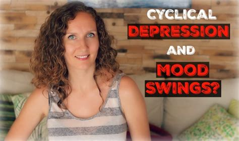 cyclical mood swings cyclical depression low self confidence and fatigue due
