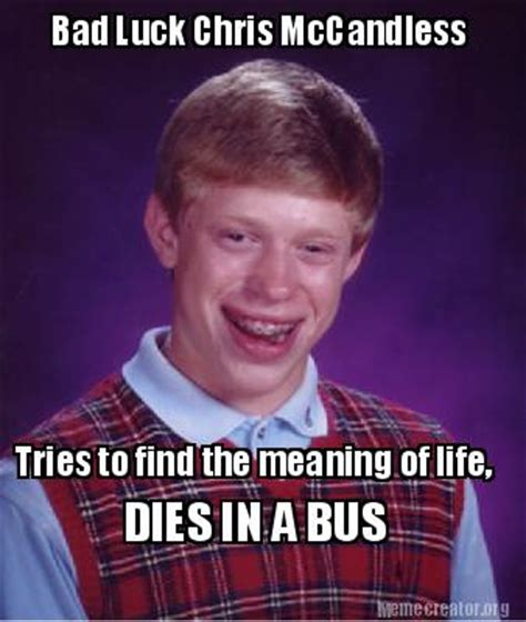 The Meaning Of Meme - meme creator bad luck chris mccandless tries to find the