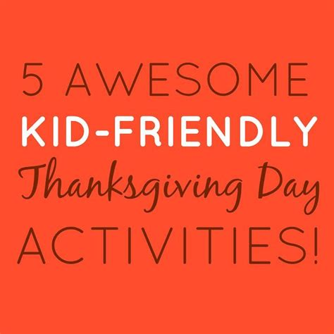 5 tips to create a kid friendly and parent friendly 5 awesome kid friendly thanksgiving day activities