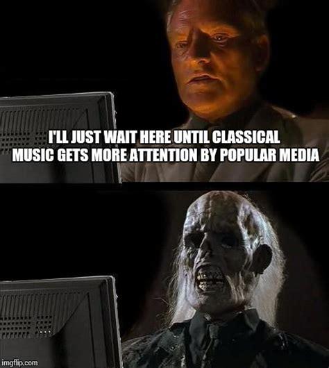Classical Music Memes - classical music imgflip