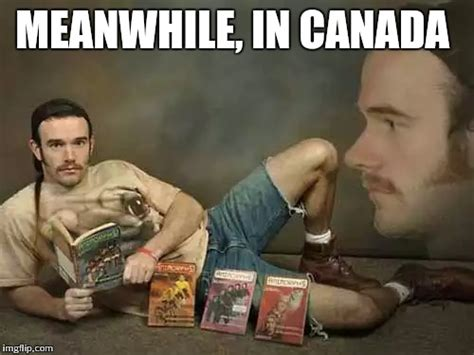 Meanwhile Meme Generator - just kidding canadians imgflip
