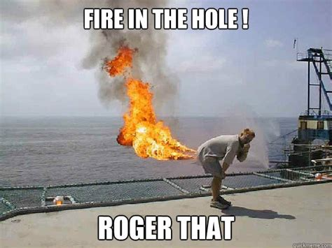 Fire Meme - fire in the hole roger that fire in the hole quickmeme