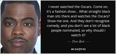 Come With Me Oscars Viewing by Chris Rock Quote I Never Watched The Oscars Come On It
