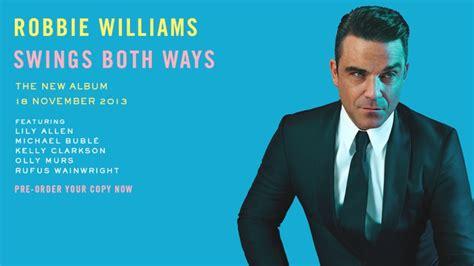 robbie williams swings both ways songs robbie williams has announced a new swing album swings