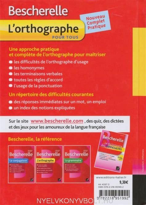 libro bescherelle bescherelle lorthographe bescherelle l orthographe pour tous nouvelle 201 dition nyelvk 246 nyv forgalmaz 225 s nyelvk 246 nyvbolt