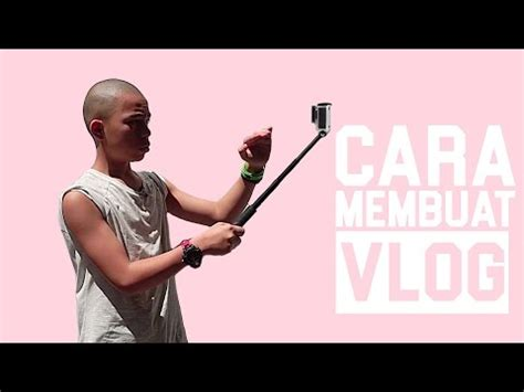 membuat vlog video clip hay cara membuat vlog 2bcq8dsqt40 xem video