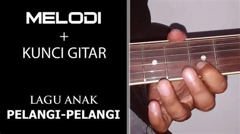 tutorial gitar lagu bukti tutorial melodi kunci gitar lagu anak pelangi pelangi