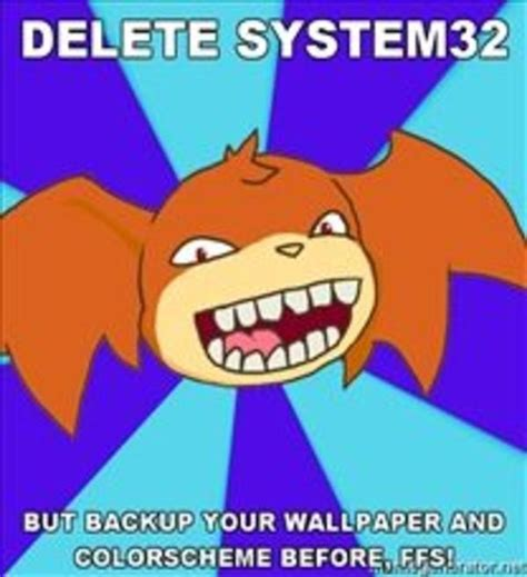 System 32 Meme - image 35583 delete system32 know your meme