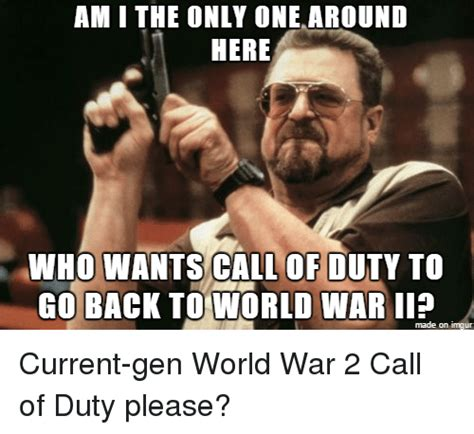 World War 2 Memes - am i the only one around here who wants call of duty to go