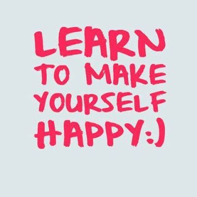 How To Make Yourself Happy learn to make yourself happy god is