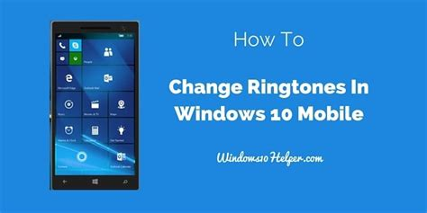 mobil change how to change ringtone in windows 10 mobile windows 10