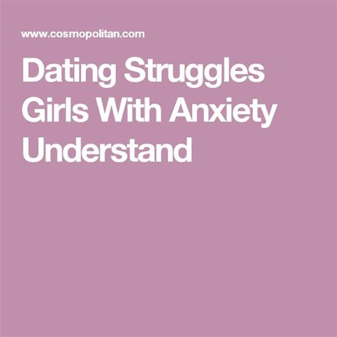 dating struggles with anxiety understand how to