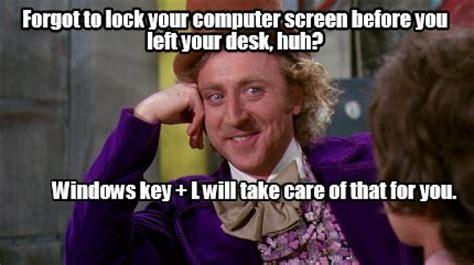 Lock Your Computer Meme - meme creator forgot to lock your computer screen before