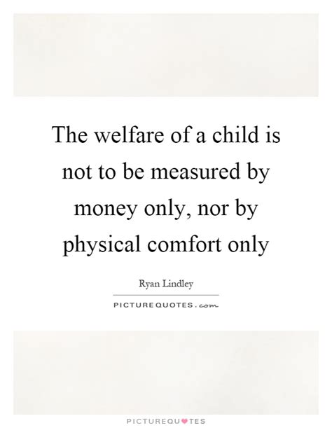 what is physical comfort the welfare of a child is not to be measured by money only