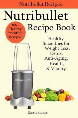 smoothie recipe book 100 smoothies recipes for weight loss detox cleanse and feel great in your books 100 nutribullet recipes on nutribullet
