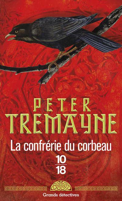 libro la confrrie du corbeau livre la confr 233 rie du corbeau poche peter tremayne 10 18 grands d 233 tectives 9782264071002