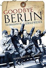 goodbye berlin the biography of gerald wiener