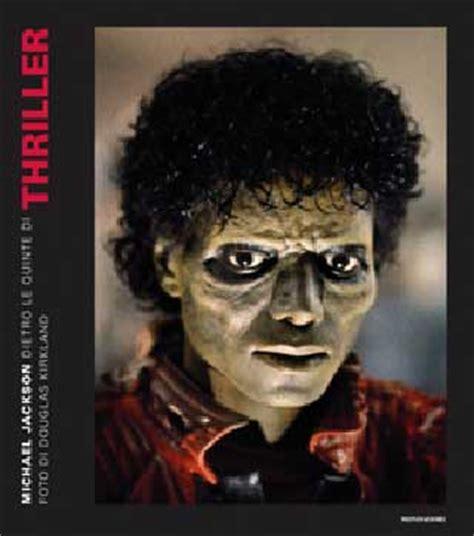 testo thriller michael jackson michael jackson dietro le quinte di thriller il libro