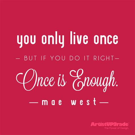 live once quot you only live once but if you do it right once is