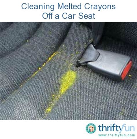 How To Remove Crayon From Car Upholstery by Cleaning Melted Crayons A Car Seat Thriftyfun