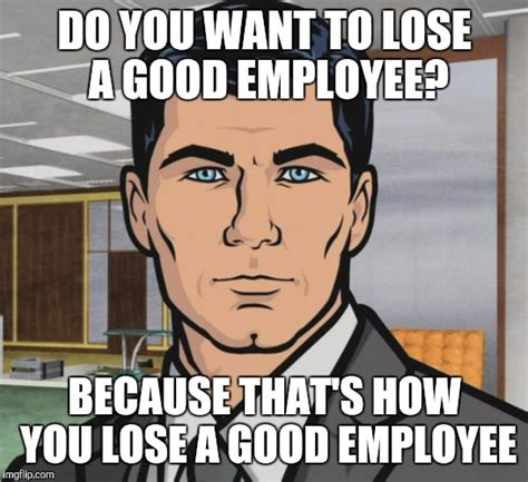 Employee Meme - my response to my boss who yelled at me for being 10
