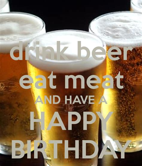 beer happy birthday images drink beer eat meat and have a happy birthday png 600 215 700