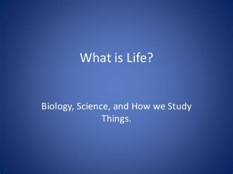 what is life biology science and how we study things