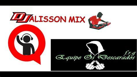 equipe os descarados dj alisson mix feat mc pikachu ela quer 2015 extended