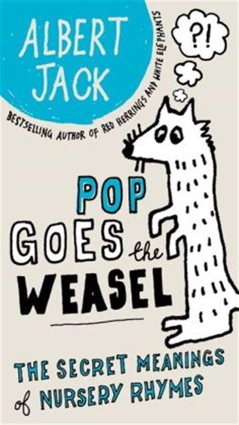 secret rhymes pop goes the weasel the secret meanings of nursery rhymes
