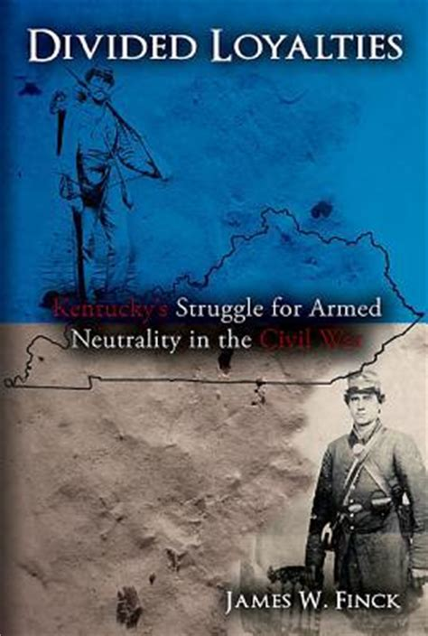 the struggle kentucky brothers books divided loyalties kentucky s struggle for armed