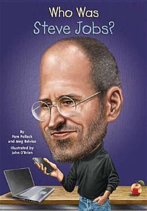 steve jobs biography chapter list who was steve jobs by pamela d pollack reviews