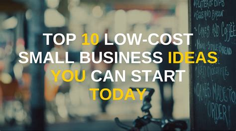 top 10 low cost small business ideas you can start today