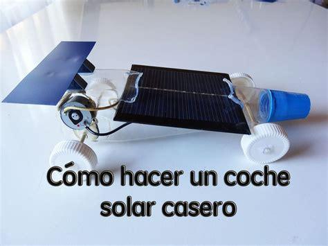 como aser un carrito de facil c 243 c 243 mo hacer un coche solar casero de juguete
