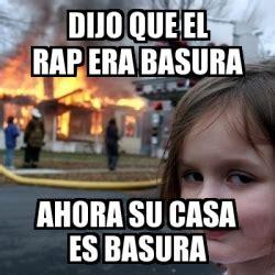 Memes Generator En Espaã Ol - meme disaster girl dijo que el rap era basura ahora su