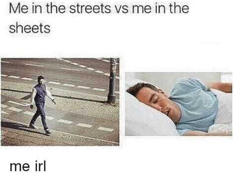 in the me in the streets vs me in the sheets streets meme on sizzle