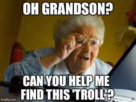 Grandma Meme Generator - grandma finds the internet meme imgflip