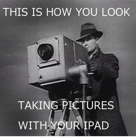 Meme Photographer - ipad meme funny pictures quotes memes jokes