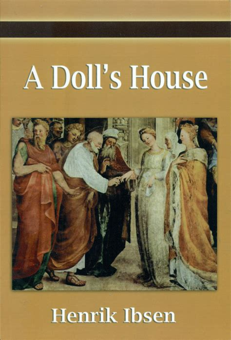 doll house playwright a dolls house playwrite a doll s house by henrik ibsen paperback 2007 from 100